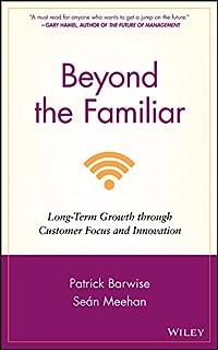 Beyond the Familiar: Long–Term Growth through Customer Focus and Innovation