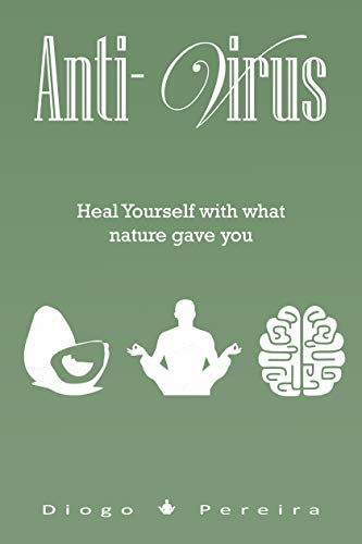 Anti-Virus: Heal Yourself With What Nature Gave You (English Edition) eBook: Pereira, Diogo: Amazon.es: Tienda Kindle