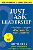Just Ask Leadership: Why Great Managers Always Ask the Right Questions