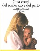Guia Visual Del Embarazo Y Del Parto/Visual Guide to Pregnancy and Giving Birth (Spanish Edition)