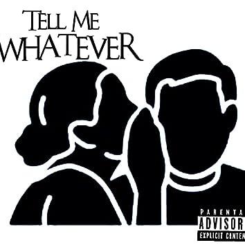 Tell Me Whatever