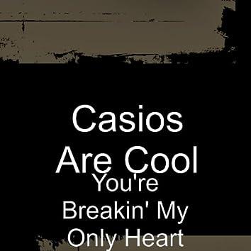 You're Breakin' My Only Heart