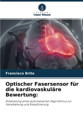 Optischer Fasersensor für die kardiovaskuläre Bewertung:: Entwicklung eines automatischen Algorithmus zur Verarbeitung und Klassifizierung