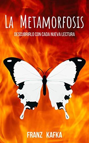 La Metamorfosis de Franz Kafka: Un libro para leer una y mil veces, para redescubrir con cada nueva lectura. (Spanish Edition)