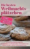 Die besten Weihnachtsplätzchen ohne Zucker und Weizen – Das Plätzchenbackbuch: Zuckerfrei und Weizenfrei: Plätzchen und Kekse backen ohne Schnickschnack (Backen ohne Zucker 8)