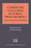 Combating Collusion in Public Procurement: Legal Limitations on Joint Bidding (Elgar European Law and Practice)