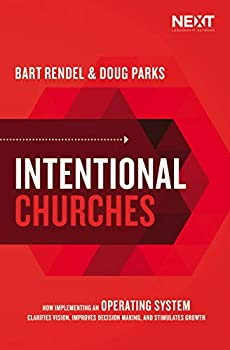Intentional Churches  How Implementing an Operating System Clarifies Vision Improves Decision-Making and Stimulates Growth