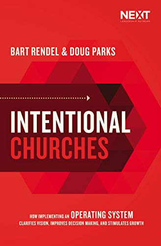 Compare Textbook Prices for Intentional Churches: How Implementing an Operating System Clarifies Vision, Improves Decision-Making, and Stimulates Growth  ISBN 9781400217182 by Parks, Doug,Rendel, Bart