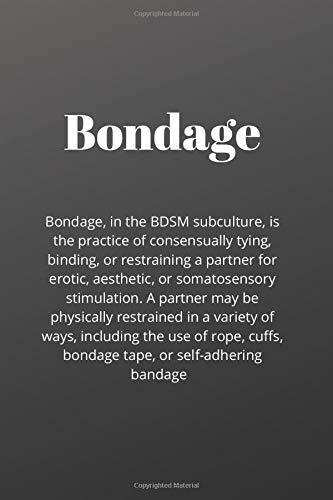 Bondage - dictionary meaning - BDSM subculture, is the practice of consensually tying, binding, or restraining a partner for erotic, aesthetic, or ... - funny gift, novelty notebook, lined journal