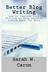 Better Blog Writing: How to Improve Your Writing to Keep Readers Coming Back for More Paperback