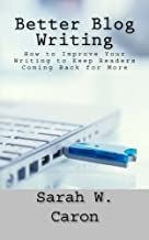 Better Blog Writing: How to Improve Your Writing to Keep Readers Coming Back for More