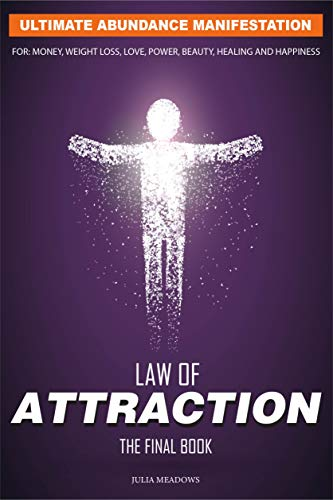 The Law of Attraction: Ultimate Abundance Manifestation for Money, Weight loss, Love, Power, Beauty, Healing : The Secret Key To Manifesting Business, Relationships & The Change of Life You Desire