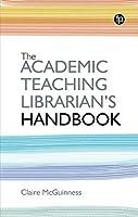 The Academic Teaching Librarian's Handbook