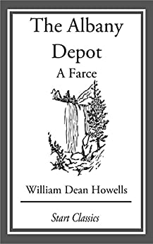 The Albany Depot: A Farce by [William Dean Howells]
