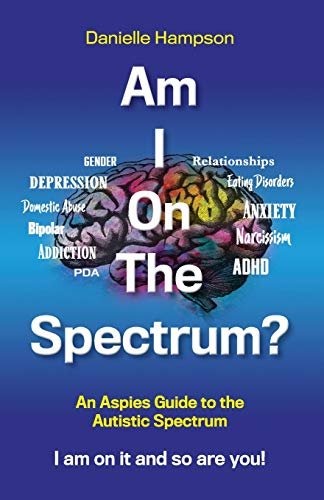 Am I On The Spectrum?: An Aspies Guide To The Autistic Spectrum Iam On It and So Are You?: An Aspies Guide to the Autistic Spectruum Iam on it and So Are You! (Test 1, Band 1)