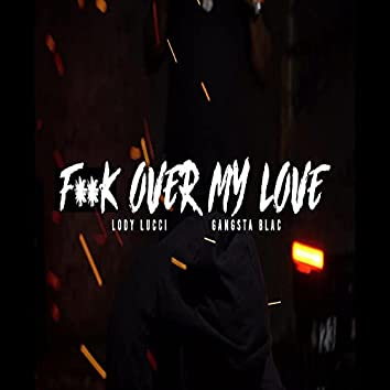 Fuck Over My Love (feat. Lody Lucci)