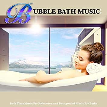 Bubble Bath Music: Bath Time Music For Relaxation and Background Music For Baths