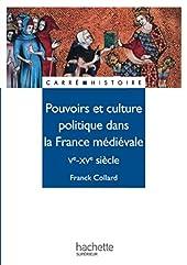 Pouvoirs et culture politique dans la France médiévale - Ve - XVe siècle de Franck Collard