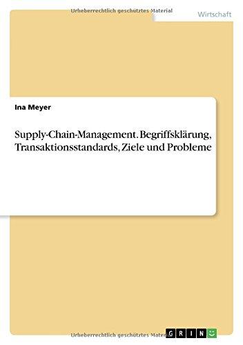 Supply-Chain-Management. Begriffsklärung, Transaktionsstandards, Ziele und Probleme