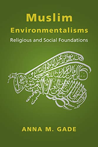 Muslim Environmentalisms: Religious and Social Foundations