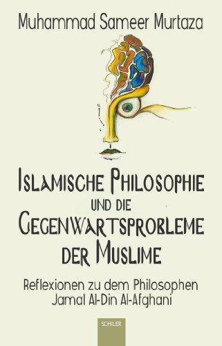 Islamische Philosophie und die Gegenwartsprobleme der Muslime: Reflexionen zu dem Philosophen Jamal Al-Din Al-Afghani