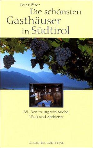 Die schönsten Gasthäuser in Südtirol: Mit Bewertung von Küche, Wein und Ambiente