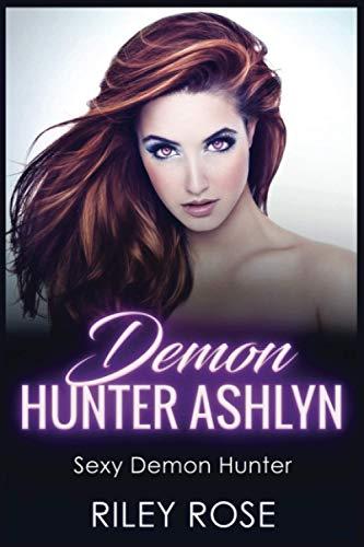 Demon Hunter Ashlyn: Sexy Demon Hunter Bundle Books 1-3 (Sexy Demon Hunter Series)