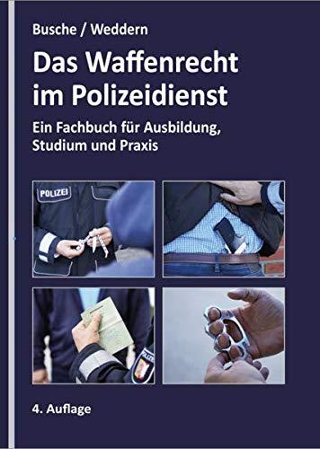 Waffenrecht im Polizeidienst: Fachbuch für Ausbildung, Studium und Praxis: Ein Fachbuch für Ausbildung, Studium und Praxis (Praxiswissen für Polizei und Justiz: Lehrbücher für Ausbildung und Praxis)