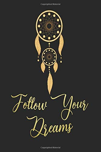 Follow Your Dreams: Inspirational, Motivational Notebook to Write Your Goals , and Daily Tasks to Help You Achieve Your Dreams