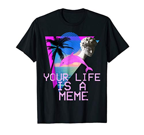 Vaporwave Aesthetic Your Life Is A Meme Tee