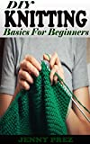 DIY KNITTING Basics For Beginners: The Practical Guide To Knitting Stitches Designs And Patterns For Babies And Seniors. Learn The Step By Step Techniques To Knit Projects Including Tips And Tricks.