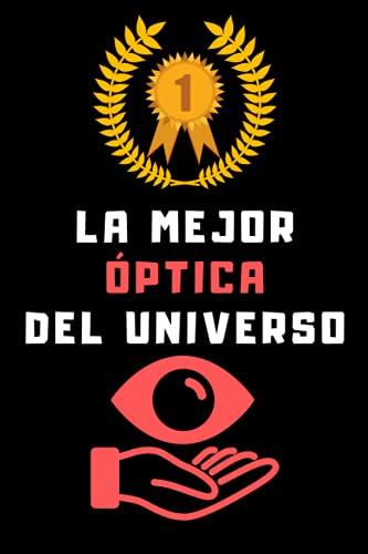 La Mejor Óptica Del Universo: Cuaderno De Notas Para Ópticas Optometristas - 120 Páginas