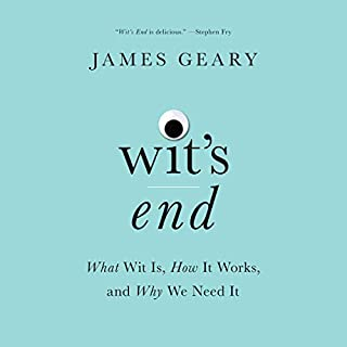 Wit's End     What Wit Is, How It Works, and Why We Need It              By:                                                                                                                                 James Geary                               Narrated by:                                                                                                                                 David de Vries,                                                                                        JD Jackson,                                                                                        Janet Metzger                      Length: 4 hrs and 54 mins     Not rated yet     Overall 0.0