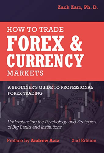 How to Trade Forex and Currency Markets, A Beginner\'s Guide to Professional Forex Trading: Understanding the Psychology and Strategies of Big Banks and Institutions (English Edition)