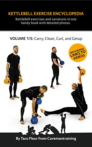 Kettlebell Exercise Encyclopedia VOL. 1: Kettlebell carry, clean, curl, and getup exercise variations (English Edition)