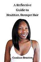 A Reflective Guide to Healthier, Stronger Hair