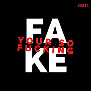 Your So Fucking Fake