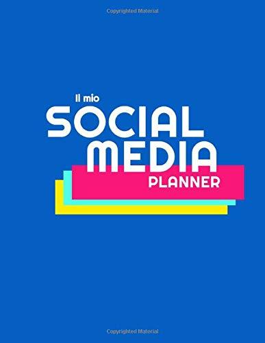 Il Mio Social Media Planner: Pianifica ed organizza i tuoi post ed i tuoi social network. 52 settimane