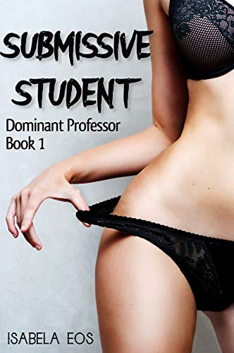 Submissive Student: professor and student adult romance (Dominant Professor Book 1) (English Edition)