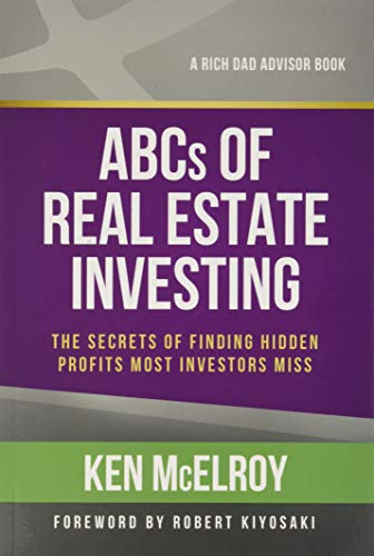 Compare Textbook Prices for The ABCs of Real Estate Investing: The Secrets of Finding Hidden Profits Most Investors Miss Rich Dad's Advisors Paperback Reprint Edition ISBN 8601400316955 by McElroy, Ken