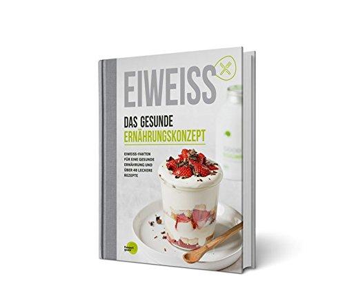 EIWEISS - Das gesunde Ernährungskonzept: Eiweiss-Fakten und über 40 leckere Rezepte | das Buch zu Good Eggwhites von Pumperlgsund