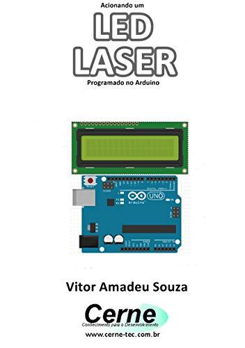 Acionando um LED LASER Programado no Arduino (Portuguese Edition)