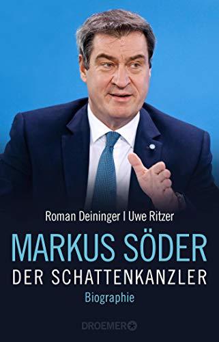 Markus Söder - Der Schattenkanzler: Biographie