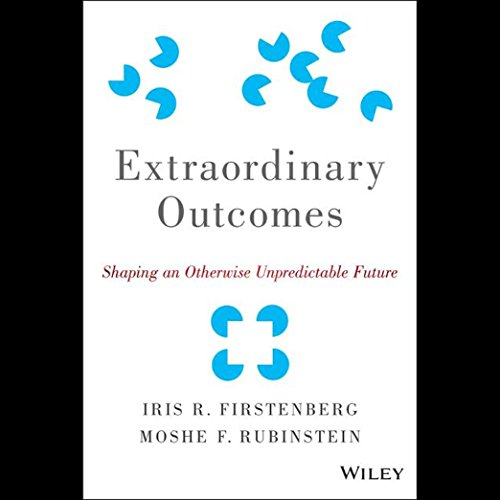 Extraordinary Outcomes     Shaping an Otherwise Unpredictable Future              By:                                                                                                                                 Iris R. Firstenberg,                                                                                        Moshe F. Rubinstein                               Narrated by:                                                                                                                                 Graham Vick                      Length: 6 hrs and 45 mins     19 ratings     Overall 4.4