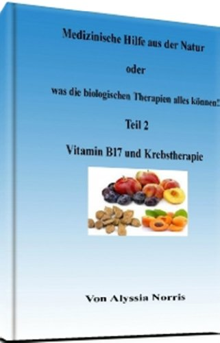 Vitamin B17 und Krebstherapie (Medizinische Hilfe aus der Natur 2) (German Edition)