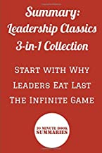 Summary: Leadership Classics 3-in-1 Collection: Start with Why, Leaders Eat Last, The Infinite Game (Summary Collections)