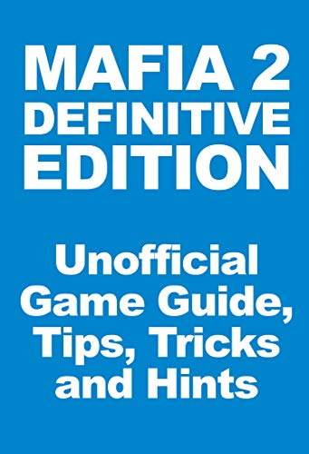 Mafia 2 Definitive Edition - Unofficial Game Guide, Tips, Tricks and Hints (English Edition)