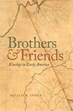 Brothers and Friends: Kinship in Early America (Early American Places Ser.)