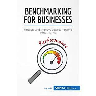 Benchmarking for Businesses Measure and improve your company's performance (Management & Marketing Book 4)