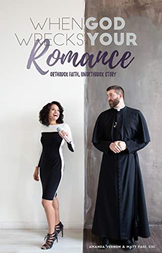 When God Wrecks Your Romance: Orthodox Faith,...
